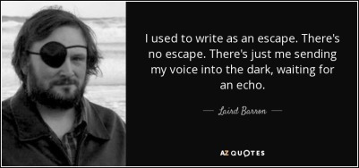 quote-i-used-to-write-as-an-escape-there-s-no-escape-there-s-just-me-sending-my-voice-into-laird-barron-106-93-76