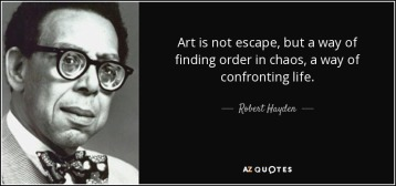 quote-art-is-not-escape-but-a-way-of-finding-order-in-chaos-a-way-of-confronting-life-robert-hayden-69-77-15