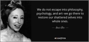 quote-we-do-not-escape-into-philosophy-psychology-and-art-we-go-there-to-restore-our-shattered-anais-nin-48-64-38